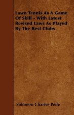 Lawn Tennis As A Game Of Skill - With Latest Revised Laws As Played By The Best Clubs