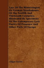 Lays Of The Minnesingers Or German Troubadours Of The Twelfth And Thirteenth Centuries; Illustrated By Specimens Of The Cotemporary Lyric Poetry Of Pr
