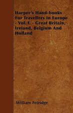 Harper's Hand-books For Travellers In Europe - Vol. I. - Great Britain, Ireland, Belgium And Holland
