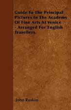 Guide To The Principal Pictures In The Academy Of Fine Arts At Venice - Arranged For English Travellers.