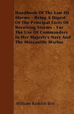 Handbook Of The Law Of Storms - Being A Digest Of The Principal Facts Of Revolving Storms - For The Use Of Commanders In Her Majesty's Navy And The Me