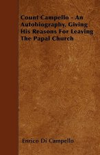 Count Campello - An Autobiography, Giving His Reasons For Leaving The Papal Church