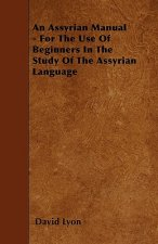An Assyrian Manual - For The Use Of Beginners In The Study Of The Assyrian Language