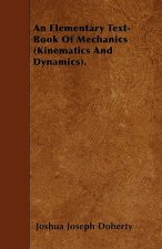 An Elementary Text-Book Of Mechanics (Kinematics And Dynamics).