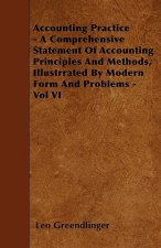 Accounting Practice - A Comprehensive Statement Of Accounting Principles And Methods, Illustrrated By Modern Form And Problems - Vol VI