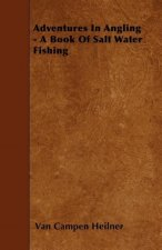 Adventures In Angling - A Book Of Salt Water Fishing