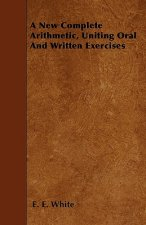 A New Complete Arithmetic, Uniting Oral And Written Exercises