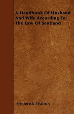 A Handbook Of Husband And Wife According To The Law Of Scotland