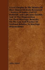 A Lost Chapter In The History Of Mary Queen Of Scots Recovered - Notices Of James, Earl Of Bothwell, And Lady Jane Gordon, And Of The Dispensation For