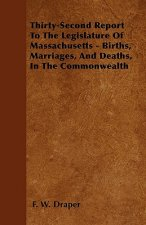 Thirty-Second Report To The Legislature Of Massachusetts - Births, Marriages, And Deaths, In The Commonwealth