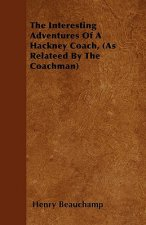 The Interesting Adventures Of A Hackney Coach, (As Relateed By The Coachman)