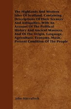 The Highlands And Western Isles Of Scotland, Containing Descriptions Of Their Scenery And Antiquities, With An Account Of The Political History And An