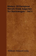 History Of European Morals From Augustus To Charlemagne - Vol I.