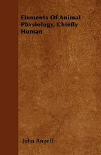 Elements Of Animal Physiology, Chiefly Human