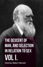 The Descent of Man, and Selection in Relation to Sex - Vol. I.