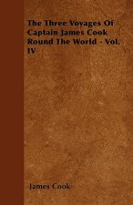 The Three Voyages Of Captain James Cook Round The World - Vol. IV