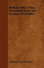 William Tell, A Play, Translated From The German Of Schiller