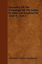 Narrative Of The Campaign Of The Indus In Sind And Kaubool In 1838-9 - Vol. I