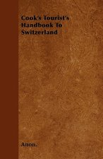 Cook's Tourist's Handbook To Switzerland