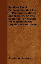 Rambles About Portsmouth - Sketches Of Persons, Localities, And Incidents Of Two Centuries - Principally From Tradition And Unpublished Documents
