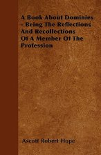 A Book About Dominies - Being The Reflections And Recollections Of A Member Of The Profession