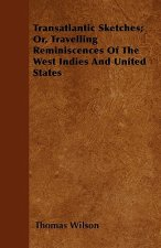 Transatlantic Sketches; Or, Travelling Reminiscences Of The West Indies And United States