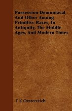 Possession Demoniacal And Other Among Primitive Races, In Antiquity, The Middle Ages, And Modern Times