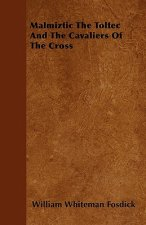 Malmiztic The Toltec  And The Cavaliers Of The Cross