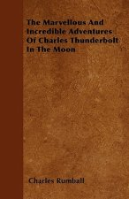 The Marvellous And Incredible Adventures Of Charles Thunderbolt In The Moon