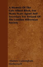 A Memoir Of The Late Albert Blest, For Many Years Agent And Secretary For Ireland Of The London Hibernian Society