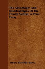 The Advantages And Disadvantages Of The Feudal System, A Prize Essay