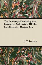 The Landscape Gardening And Landscape Architecture Of The Late Humphry Repton, Esq