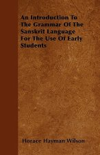 An Introduction To The Grammar Of The Sanskrit Language  For The Use Of Early Students