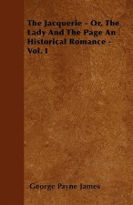 The Jacquerie - Or, The Lady And The Page An Historical Romance - Vol. I