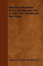 Nineteen Beautiful Years; Or, Sketches Of A Girl's Life, Written By Her Sister