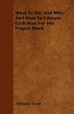 What To Do, And Why; And How To Educate Each Man For His Proper Work