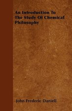 An Introduction To The Study Of Chemical Philosophy