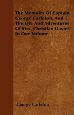 The Memoirs Of Captain George Carleton, And The Life And Adventures Of Mrs. Christian Davies In One Volume