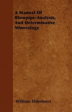 A Manual Of Blowpipe-Analysis, And Determinative Mineralogy