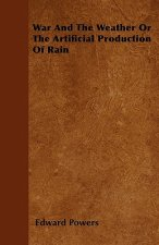 War And The Weather Or The Artificial Production Of Rain