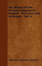 The History of the Norman Conquest of England - Its Causes and Its Results - Vol. IV