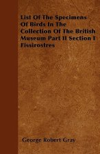 List Of The Specimens Of Birds In The Collection Of The British Museum Part II Section I Fissirostres