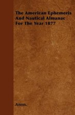 The American Ephemeris And Nautical Almanac For The Year 1877