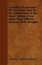 A Soldier's Experience of God's Love and of His Faithfulness to His Word - Being a Few Notes from Military Services, with Thoughts