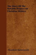The Story Of The Notable Prayers Of Christian History