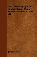 The Three Voyages Of Captain James Cook Round The World - Vol. VII.
