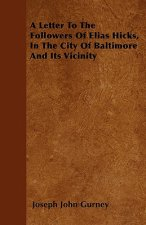 A Letter To The Followers Of Elias Hicks, In The City Of Baltimore And Its Vicinity