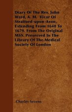 Diary Of The Rev. John Ward, A. M.  Vicar Of Stratford-upon-Avon, Extending From 1648 To 1679. From The Original MSS. Preserved In The Library Of The