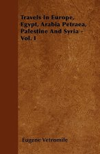 Travels In Europe, Egypt, Arabia Petraea, Palestine And Syria - Vol. I