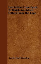 Last Letters from Egypt - To Which are Added Letters from the Cape
